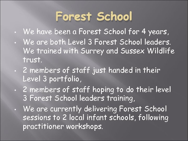 Forest School • • • We have been a Forest School for 4 years,