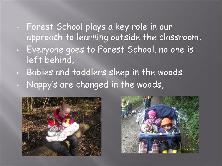 • • Forest School plays a key role in our approach to learning