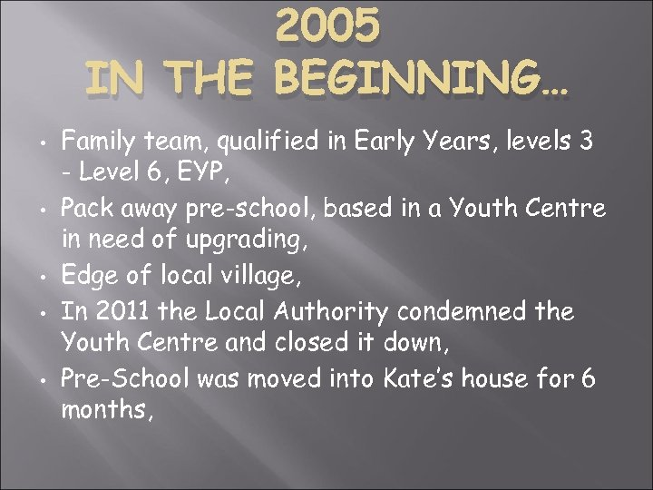 2005 IN THE BEGINNING… • • • Family team, qualified in Early Years, levels