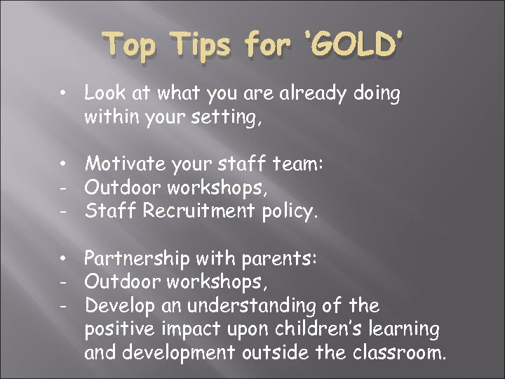 Top Tips for 'GOLD' • Look at what you are already doing within your