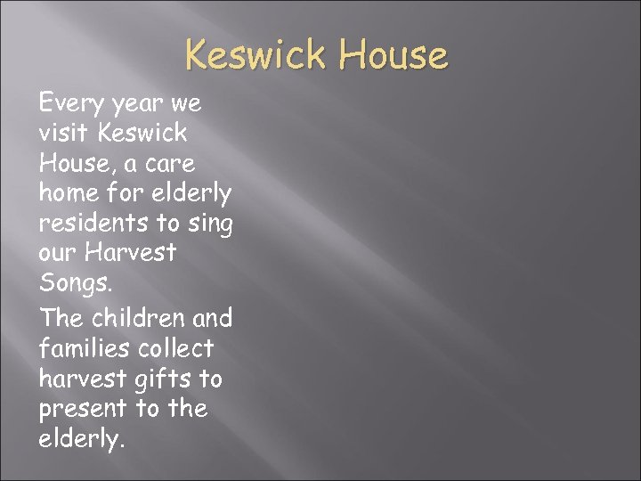 Keswick House Every year we visit Keswick House, a care home for elderly residents