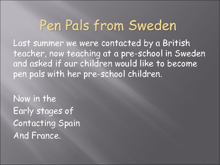 Pen Pals from Sweden Last summer we were contacted by a British teacher, now