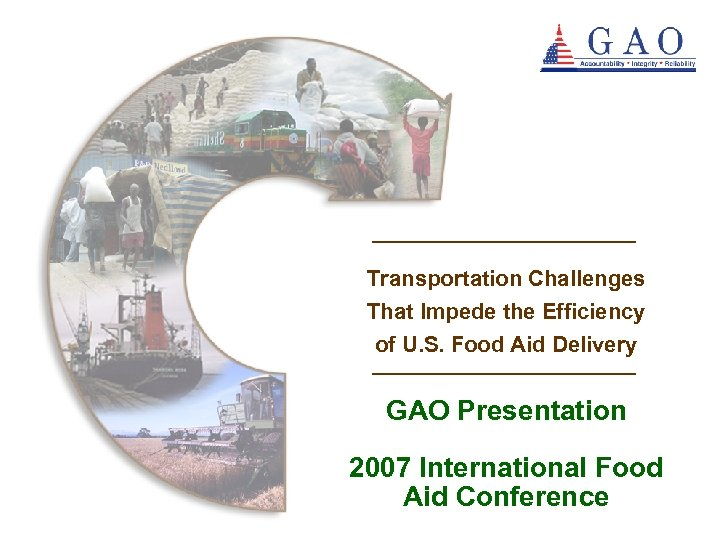 Questions? Transportation Challenges That Impede the Efficiency of U. S. Food Aid Delivery GAO