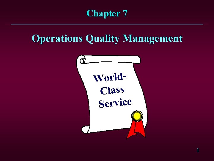 Chapter 7 Operations Quality Management World. Class Service 1