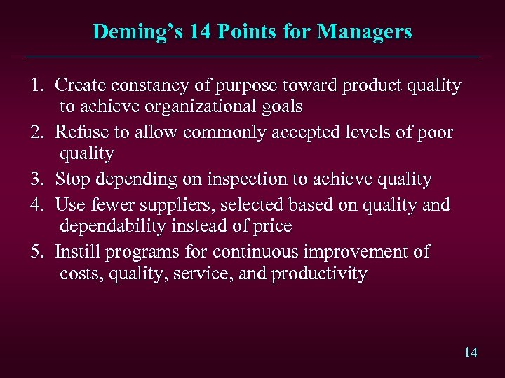 Deming's 14 Points for Managers 1. Create constancy of purpose toward product quality to