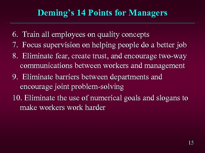 Deming's 14 Points for Managers 6. Train all employees on quality concepts 7. Focus