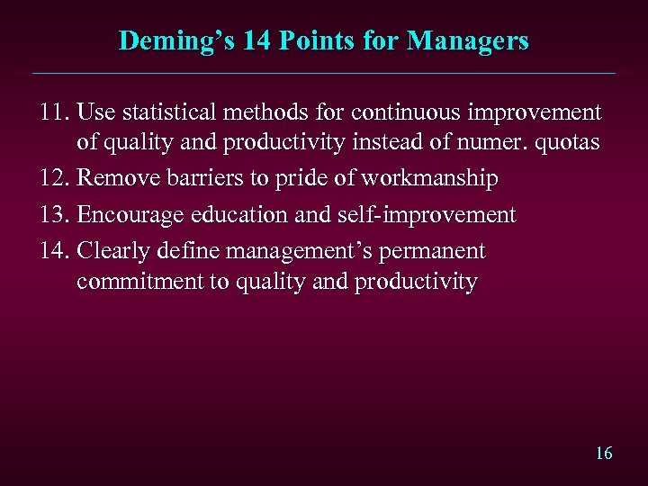 Deming's 14 Points for Managers 11. Use statistical methods for continuous improvement of quality