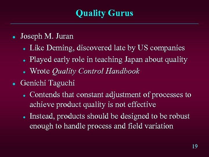 Quality Gurus l l Joseph M. Juran l Like Deming, discovered late by US