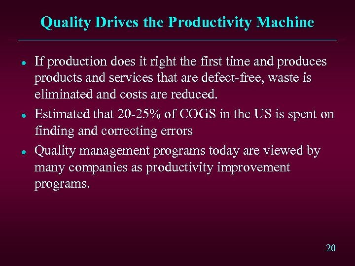 Quality Drives the Productivity Machine l l l If production does it right the