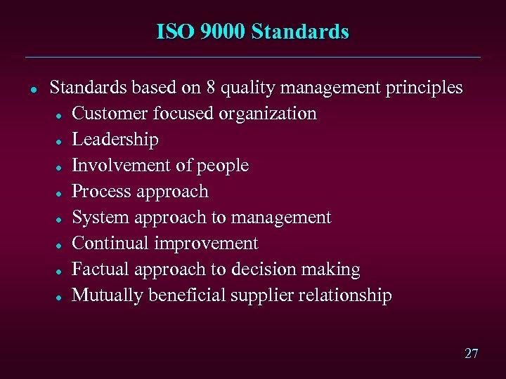 ISO 9000 Standards l Standards based on 8 quality management principles l Customer focused