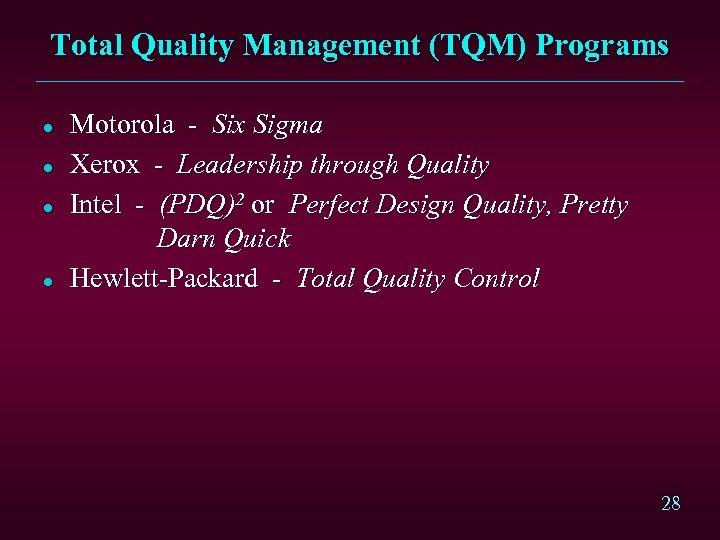 Total Quality Management (TQM) Programs l l Motorola - Six Sigma Xerox - Leadership