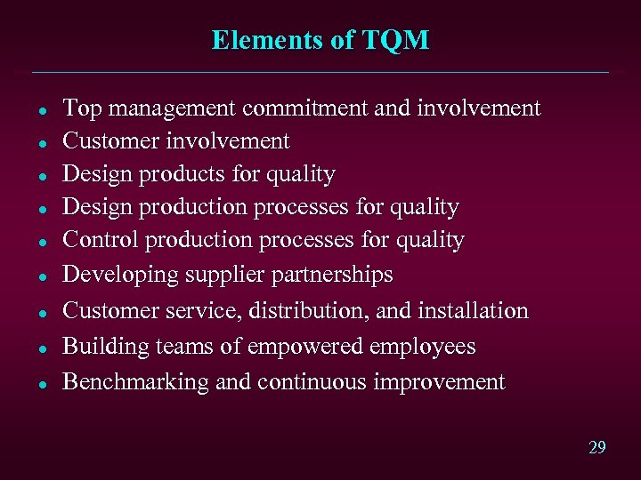Elements of TQM l l l l l Top management commitment and involvement Customer