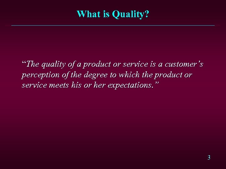 """What is Quality? """"The quality of a product or service is a customer's perception"""