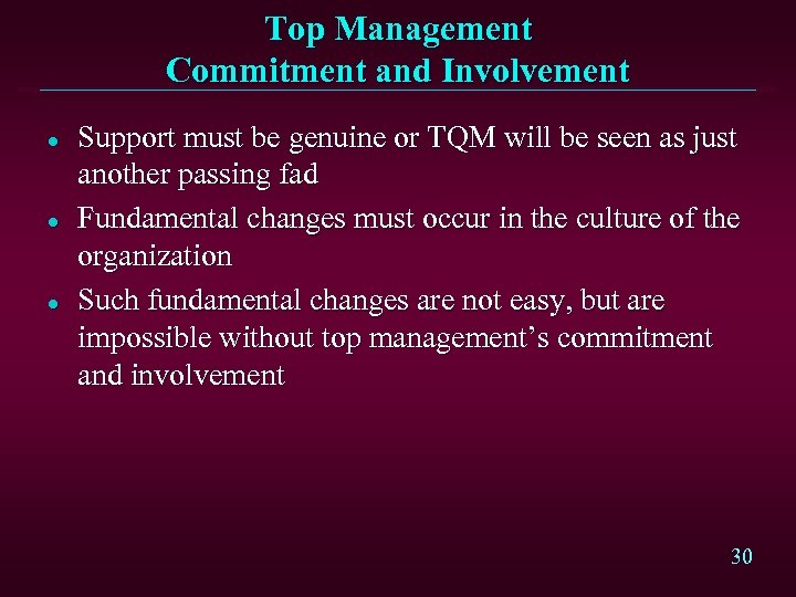 Top Management Commitment and Involvement l l l Support must be genuine or TQM