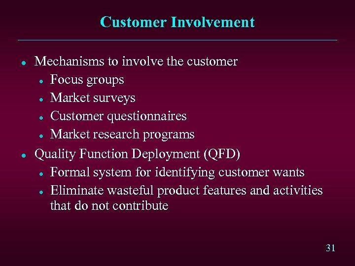 Customer Involvement l l Mechanisms to involve the customer l Focus groups l Market