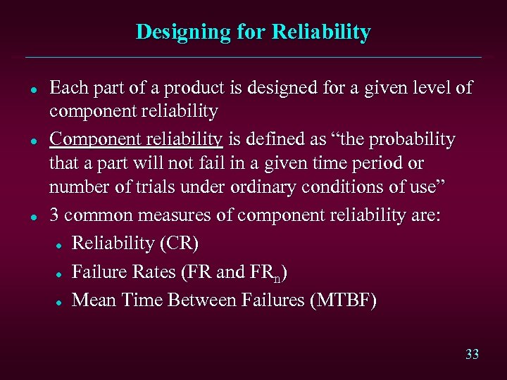 Designing for Reliability l l l Each part of a product is designed for