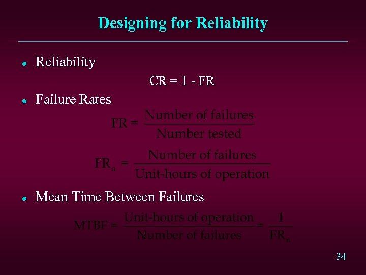 Designing for Reliability l Reliability CR = 1 - FR l Failure Rates l