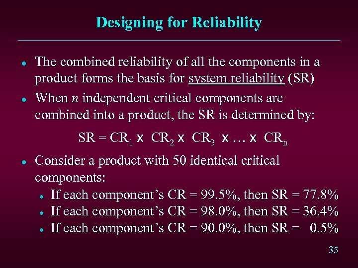 Designing for Reliability l l The combined reliability of all the components in a