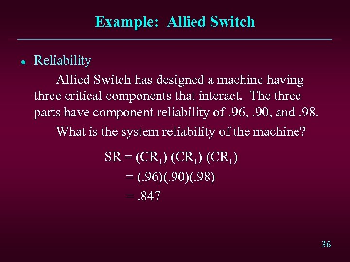 Example: Allied Switch l Reliability Allied Switch has designed a machine having three critical