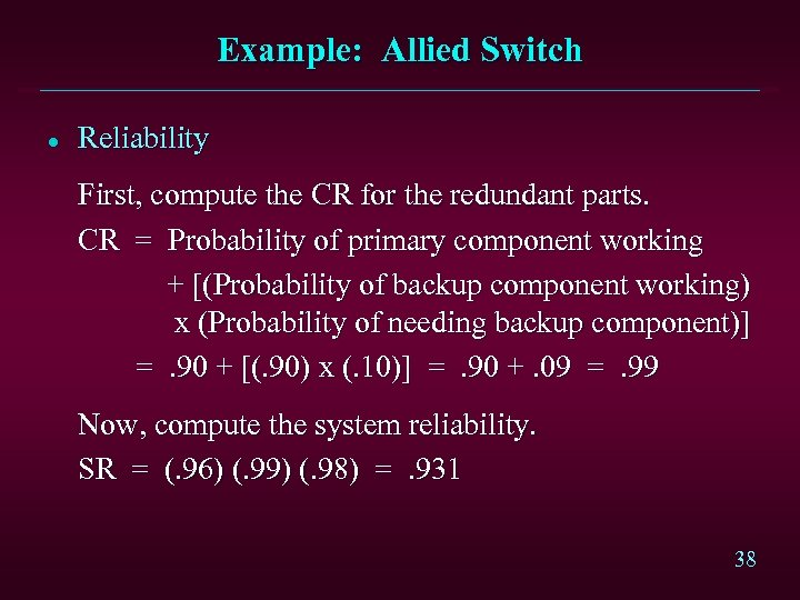 Example: Allied Switch l Reliability First, compute the CR for the redundant parts. CR