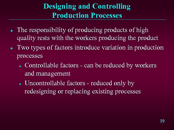 Designing and Controlling Production Processes l l The responsibility of producing products of high