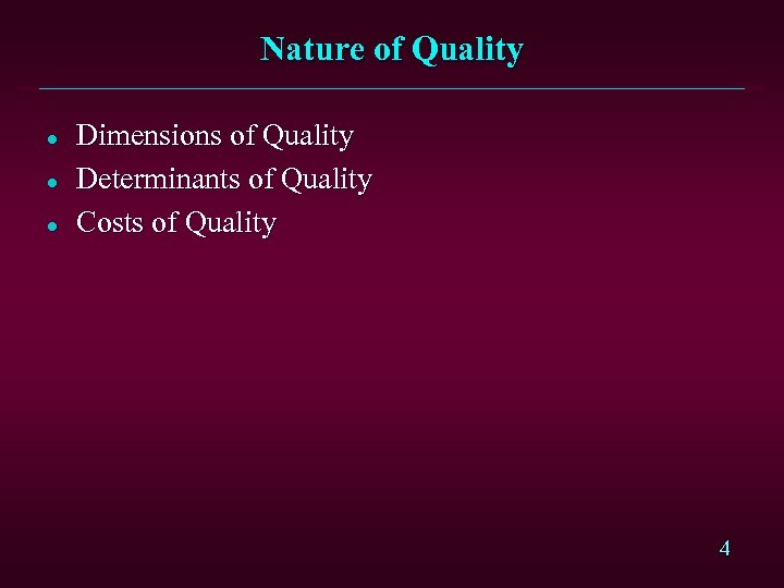 Nature of Quality l l l Dimensions of Quality Determinants of Quality Costs of