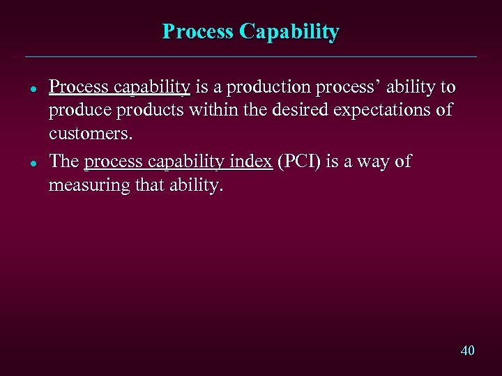 Process Capability l l Process capability is a production process' ability to produce products