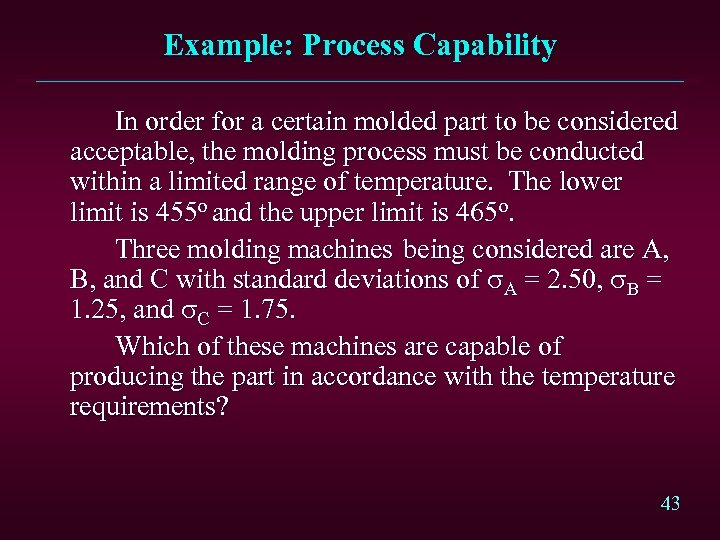 Example: Process Capability In order for a certain molded part to be considered acceptable,