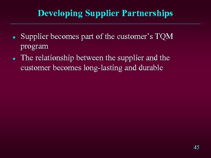 Developing Supplier Partnerships l l Supplier becomes part of the customer's TQM program The