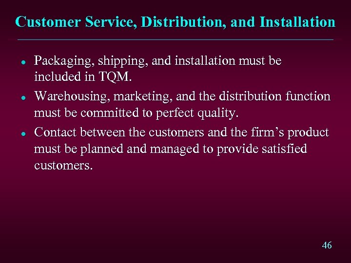 Customer Service, Distribution, and Installation l l l Packaging, shipping, and installation must be