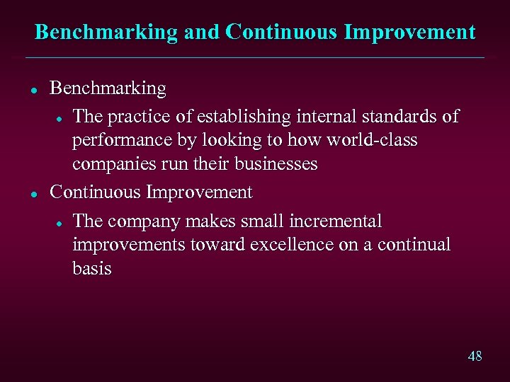 Benchmarking and Continuous Improvement l l Benchmarking l The practice of establishing internal standards