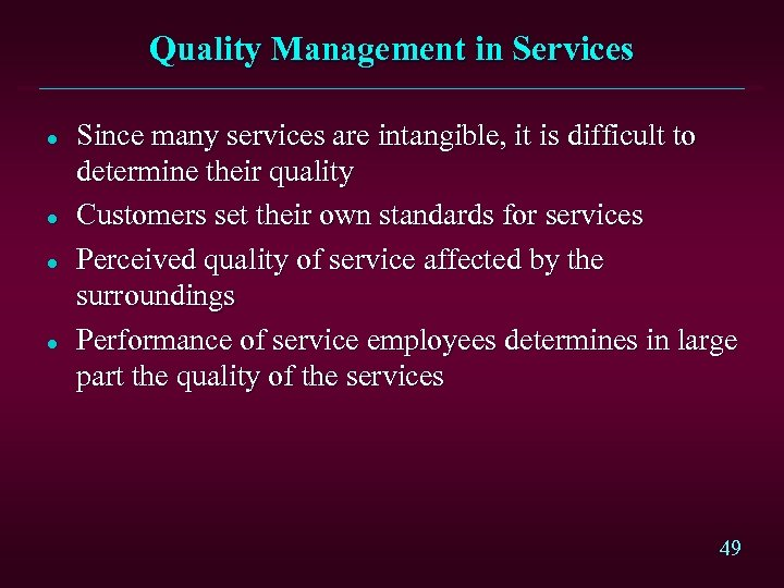 Quality Management in Services l l Since many services are intangible, it is difficult