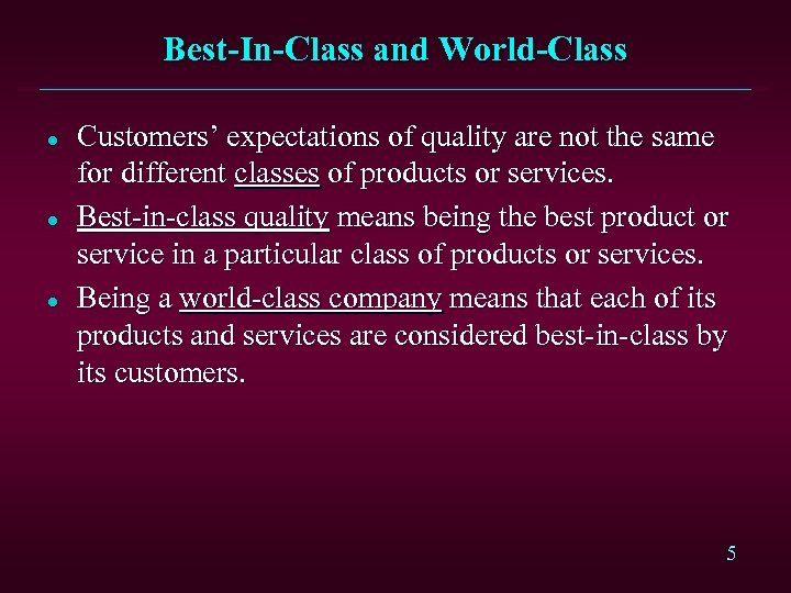 Best-In-Class and World-Class l l l Customers' expectations of quality are not the same