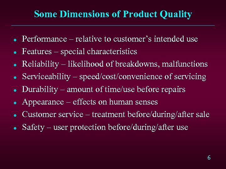 Some Dimensions of Product Quality l l l l Performance – relative to customer's