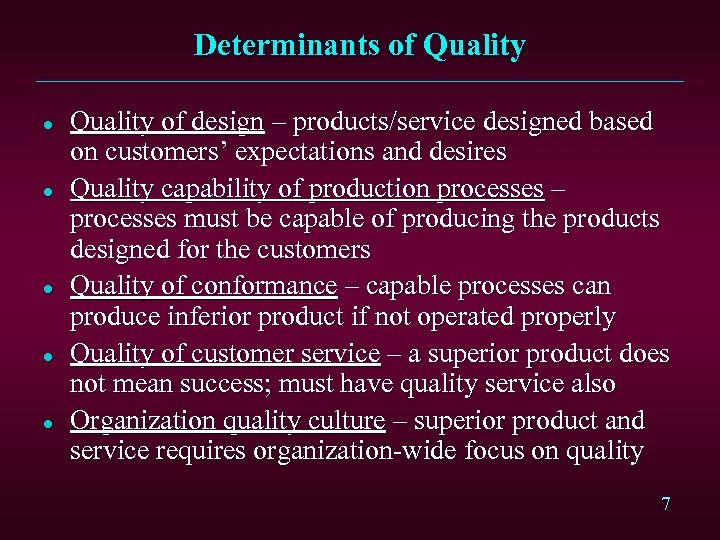 Determinants of Quality l l l Quality of design – products/service designed based on