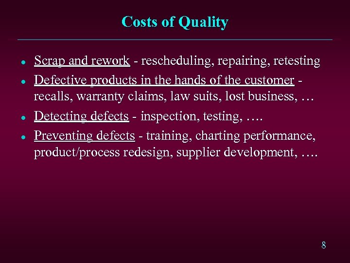 Costs of Quality l l Scrap and rework - rescheduling, repairing, retesting Defective products