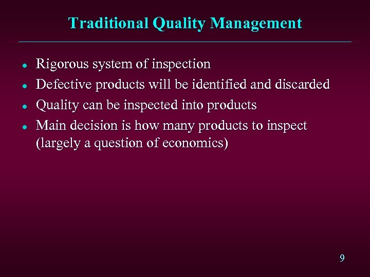 Traditional Quality Management l l Rigorous system of inspection Defective products will be identified