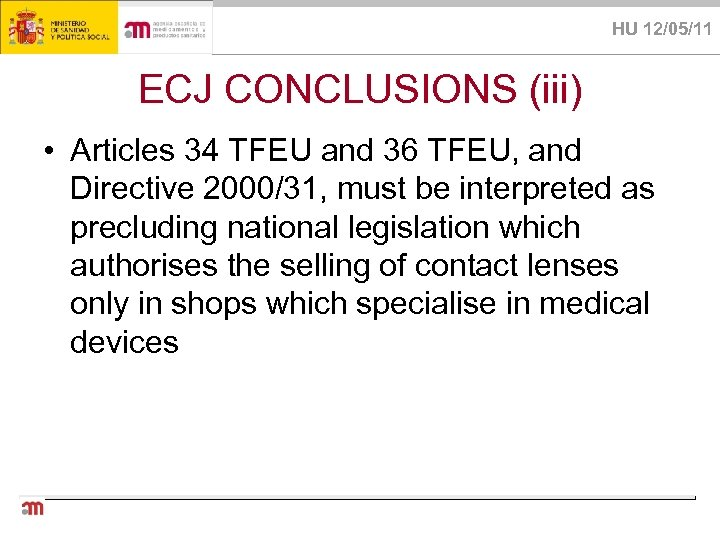 HU 12/05/11 ECJ CONCLUSIONS (iii) • Articles 34 TFEU and 36 TFEU, and Directive
