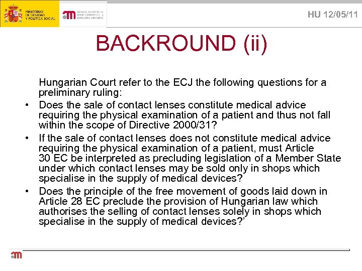 HU 12/05/11 BACKROUND (ii) Hungarian Court refer to the ECJ the following questions for