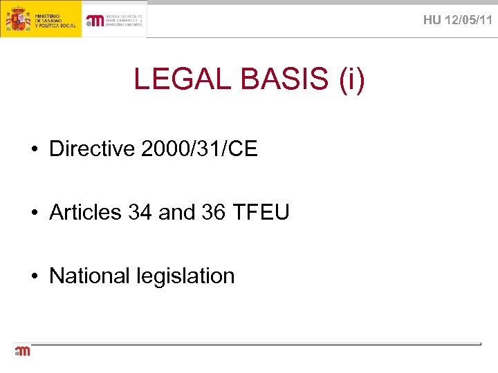 HU 12/05/11 LEGAL BASIS (i) • Directive 2000/31/CE • Articles 34 and 36 TFEU