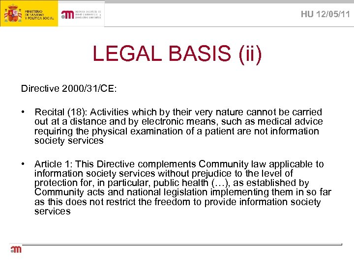 HU 12/05/11 LEGAL BASIS (ii) Directive 2000/31/CE: • Recital (18): Activities which by their