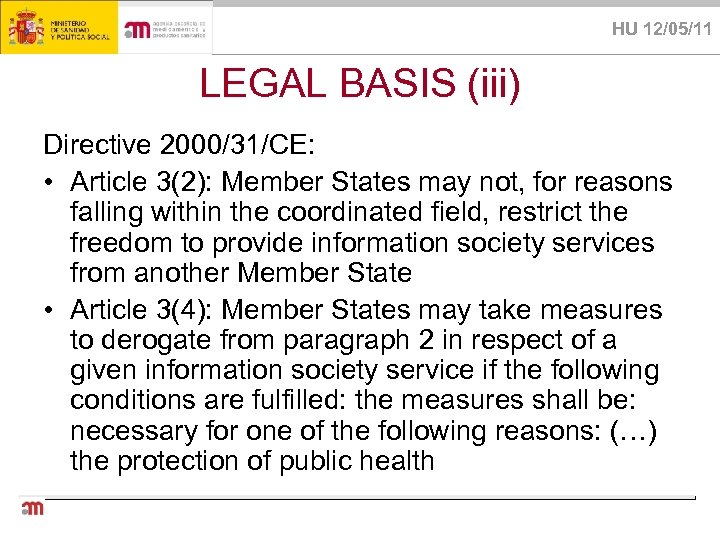 HU 12/05/11 LEGAL BASIS (iii) Directive 2000/31/CE: • Article 3(2): Member States may not,