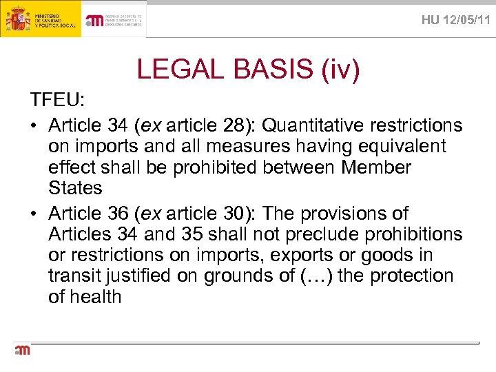 HU 12/05/11 LEGAL BASIS (iv) TFEU: • Article 34 (ex article 28): Quantitative restrictions