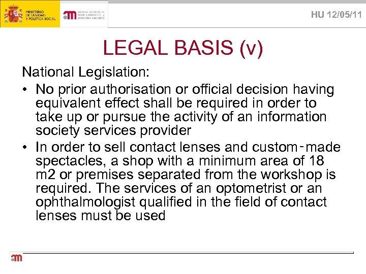 HU 12/05/11 LEGAL BASIS (v) National Legislation: • No prior authorisation or official decision