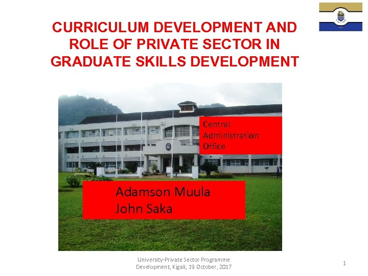 CURRICULUM DEVELOPMENT AND ROLE OF PRIVATE SECTOR IN GRADUATE SKILLS DEVELOPMENT Central Administration Office