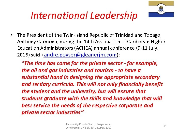 International Leadership • The President of the Twin-island Republic of Trinidad and Tobago, Anthony