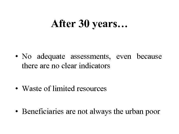 After 30 years… • No adequate assessments, even because there are no clear indicators