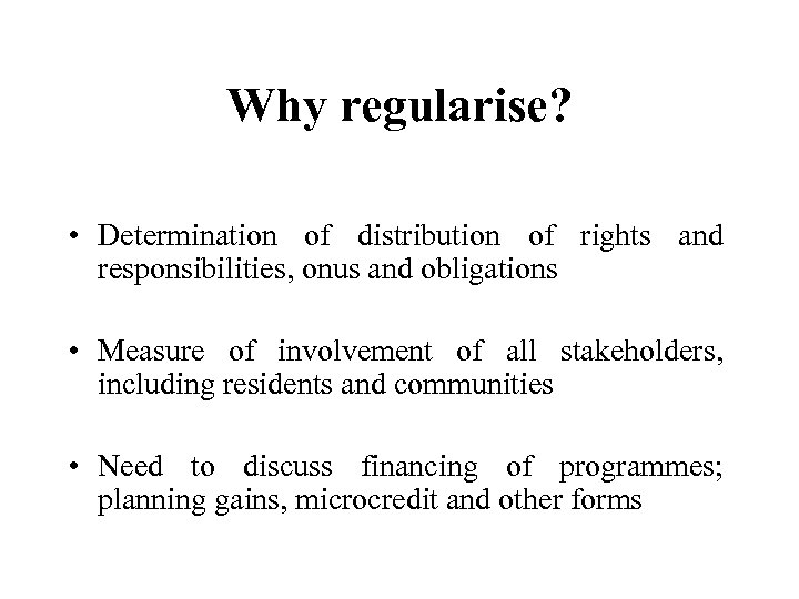 Why regularise? • Determination of distribution of rights and responsibilities, onus and obligations •
