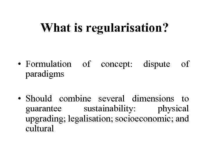 What is regularisation? • Formulation of concept: dispute of paradigms • Should combine several