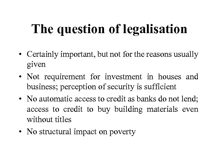 The question of legalisation • Certainly important, but not for the reasons usually given